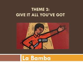 Theme 2:   Give It All You've Got