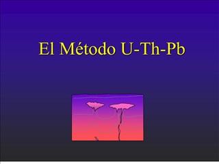 El M todo U-Th-Pb