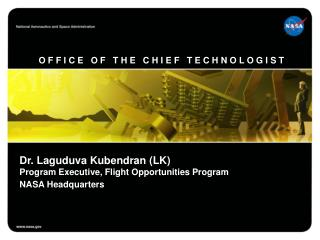 Dr.  Laguduva Kubendran  (LK) Program Executive, Flight Opportunities Program NASA Headquarters