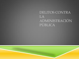 DELITOS CONTRA LA ADMINISTRACI�N P�BLICA