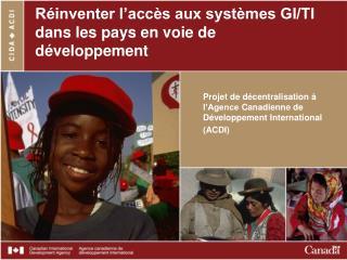 Réinventer l'accès aux systèmes GI/TI dans les pays en voie de développement