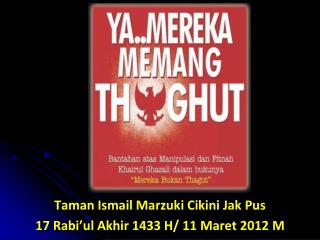 Taman Ismail  Marzuki Cikini Jak  Pus 17  Rabi'ul Akhir 1433 H/  11  Maret  2012 M