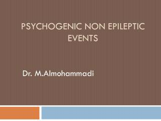 Psychogenic non epileptic events