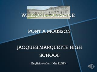 WELCOME TO FRANCE	 PONT A MOUSSON JACQUES MARQUETTE HIGH SCHOOL