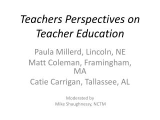 Teachers Perspectives on  Teacher Education