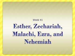 Esther , Zechariah, Malachi, Ezra, and Nehemiah