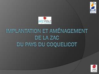 IMPLANTATION et Aménagement DE LA ZAC DU PAYS DU COQUELICOT