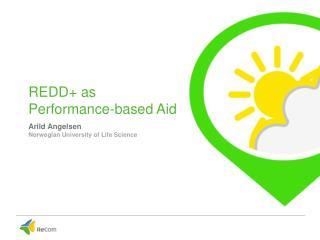 REDD+ as  Performance-based  A id