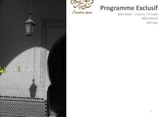 Programme  Exclusif Mai 2014 – 3 jours / 2 nuits Marrakech 250 pax