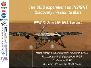 The SEIS experiment on INSIGHT Discovery mission to Mars IPPW- 10, June 18th  2013, San José