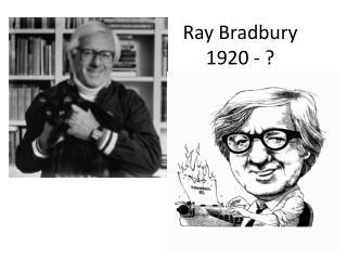 Ray Bradbury 1920 - ?
