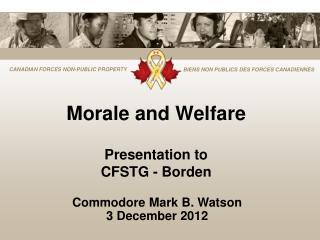 Morale and Welfare Presentation to  CFSTG - Borden