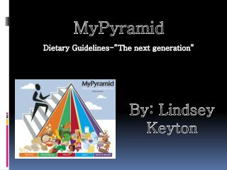 "MyPyramid Dietary Guidelines-""The next generation"""