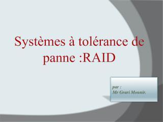 Systèmes à tolérance de panne :RAID