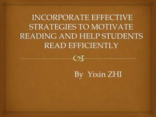 INCORPORATE EFFECTIVE STRATEGIES TO MOTIVATE READING AND HELP STUDENTS READ  EFFICIENTLY