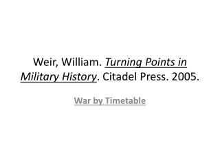 Weir, William.  Turning Points in Military History . Citadel Press. 2005.