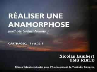 Nicolas Lambert UMS RIATE Réseau Interdisciplinaire pour L'Aménagement du Territoire Européen