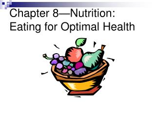 Chapter 8 Nutrition: Eating for Optimal Health