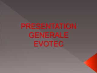 PRESENTATION GENERALE  EVOTEC