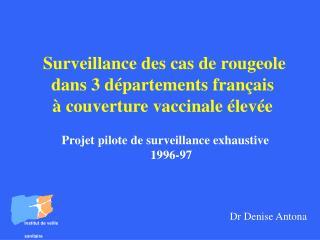 Surveillance des cas de rougeole  dans 3 d partements fran ais    couverture vaccinale  lev e