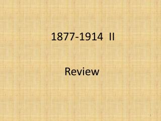 1877-1914  II                         Review