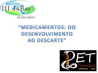 """MEDICAMENTOS: DO  DESENVOLVIMENTO AO DESCARTE"""