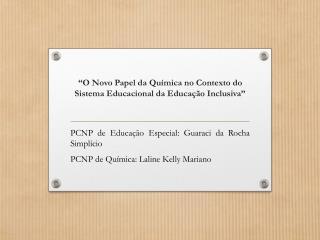 """""""O  Novo Papel da Química no Contexto do Sistema Educacional da Educação Inclusiva"""""""