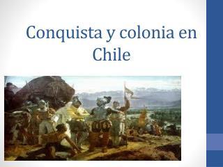 Conquista y colonia en Chile