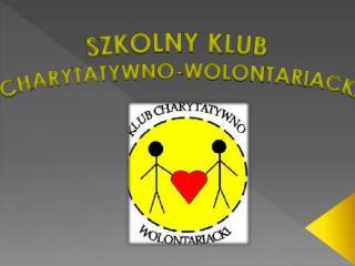 SZKOLNY KLUB  CHARYTATYWNO-WOLONTARIACKI