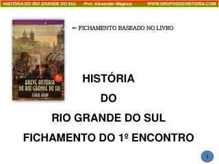 HISTÓRIA DO RIO GRANDE DO SUL FICHAMENTO DO 1º ENCONTRO