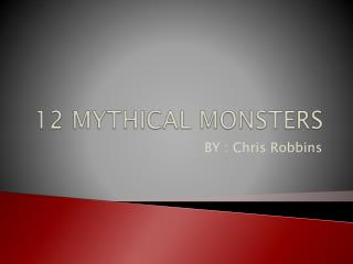 12 MYTHICAL MONSTERS