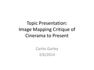 Topic Presentation: Image Mapping Critique of Cinerama to Present