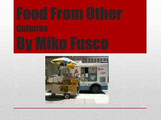 Food From Other  Cultures By Miko Fusco