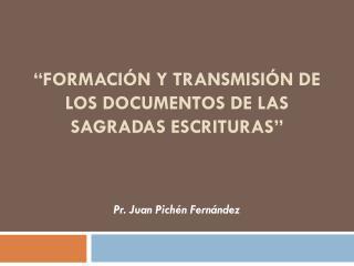 """""""FORMACIÓN Y TRANSMISIÓN DE LOS DOCUMENTOS DE LAS SAGRADAS ESCRITURAS"""""""
