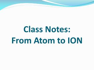 Class Notes :  From Atom to ION