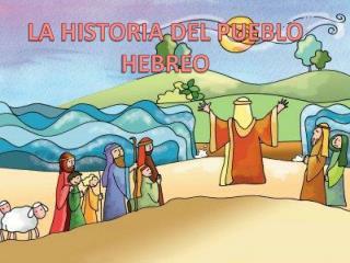 LA HISTORIA DEL PUEBLO HEBREO