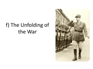 f)  The  Unfolding  of the  War