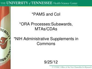 *PAMS and  CoI *ORA  Processes:Subawards , MTAs/CDAs *NIH Administrative Supplements in Commons