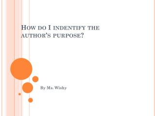 How do I indentify the author's purpose?