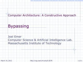 Computer Architecture: A Constructive Approach Bypassing Joel Emer