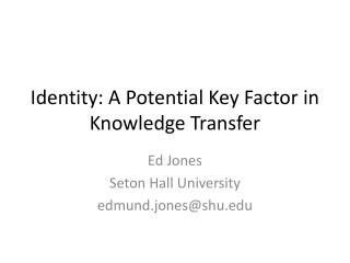 Identity: A Potential Key  Factor  in Knowledge Transfer