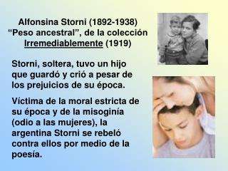 Storni, soltera, tuvo un hijo que guard ó  y cri ó  a pesar de los prejuicios de su  é poca.