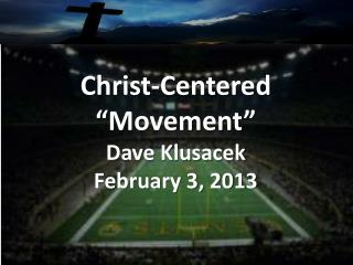 "Christ-Centered ""Movement"" Dave  Klusacek February 3, 2013"
