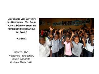 UNICEF - RDC Programme Planification, Suivi et Evaluation  Kinshasa, février 2011