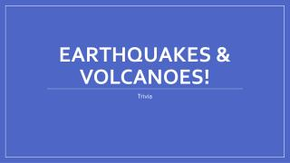 Earthquakes & Volcanoes!