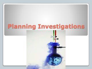 Planning Investigations