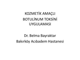 KOZMETİK AMAÇLI  BOTULİNUM TOKSİNİ UYGULAMASI Dr. Belma Bayraktar Bakırköy Acıbadem Hastanesi
