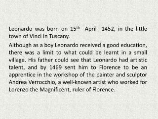 Leonardo was born on 15 th   April  1452, in the little town of Vinci in Tuscany.