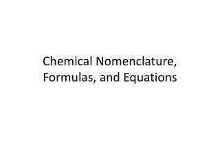 Chemical Nomenclature, Formulas, and Equations