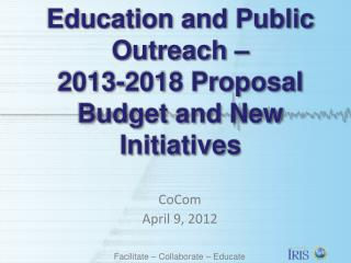 Education and Public Outreach  –  2013-2018 Proposal Budget and New  Initiatives